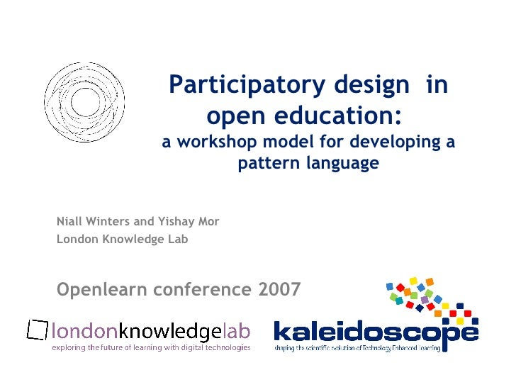 Participatory design  in open education:  a workshop model for developing a pattern language Niall Winters and Yishay Mor ...