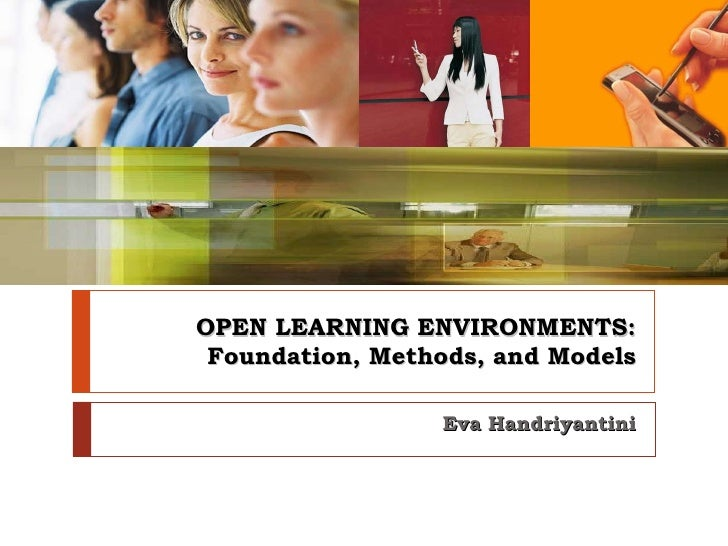OPEN LEARNING ENVIRONMENTS: Foundation, Methods, and Models Eva Handriyantini