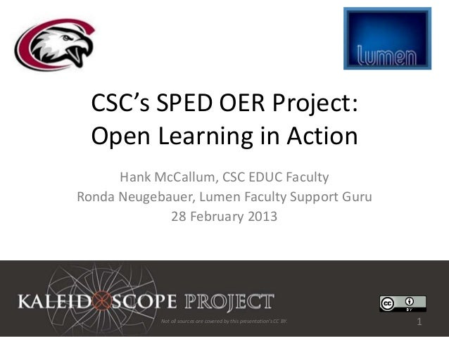 CSC's SPED OER Project:  Open Learning in Action      Hank McCallum, CSC EDUC FacultyRonda Neugebauer, Lumen Faculty Suppo...