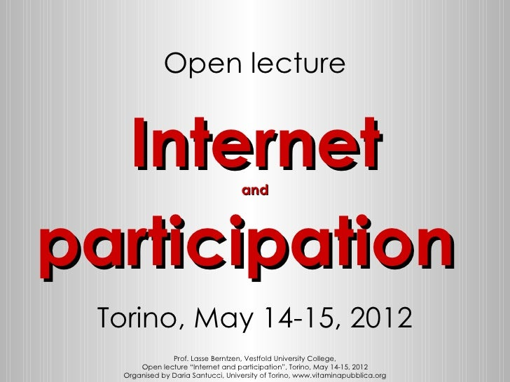 Open lecture  Internet                         andparticipation Torino, May 14-15, 2012               Prof. Lasse Berntzen...