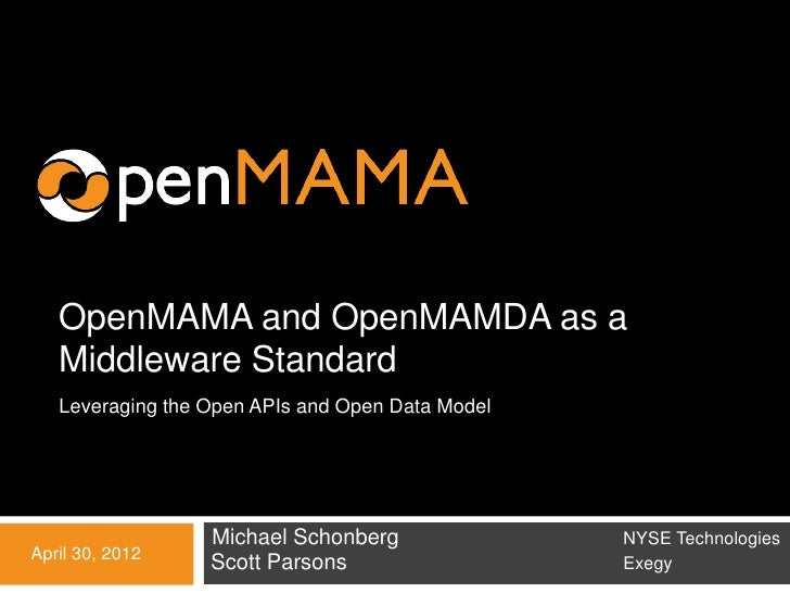 OpenMAMA and OpenMAMDA as a   Middleware Standard   Leveraging the Open APIs and Open Data Model                  Michael ...