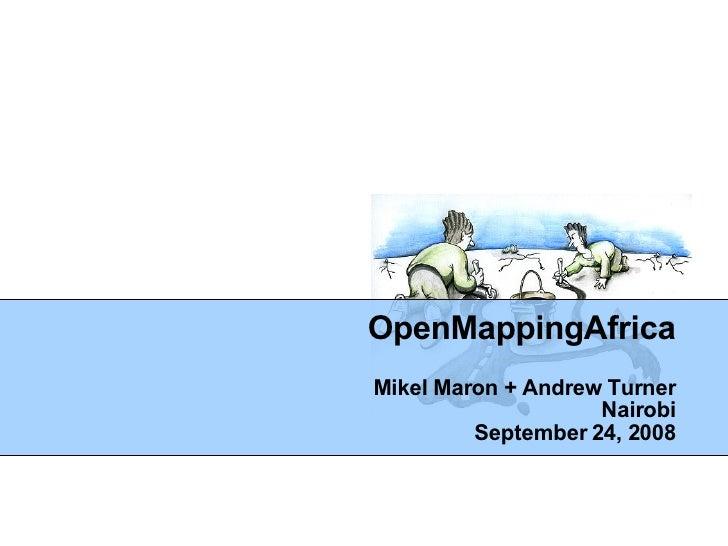 OpenMappingAfrica Mikel Maron + Andrew Turner Nairobi September 24, 2008