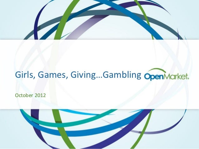 OpenMarket - Girls, Games, Giving and Gambling
