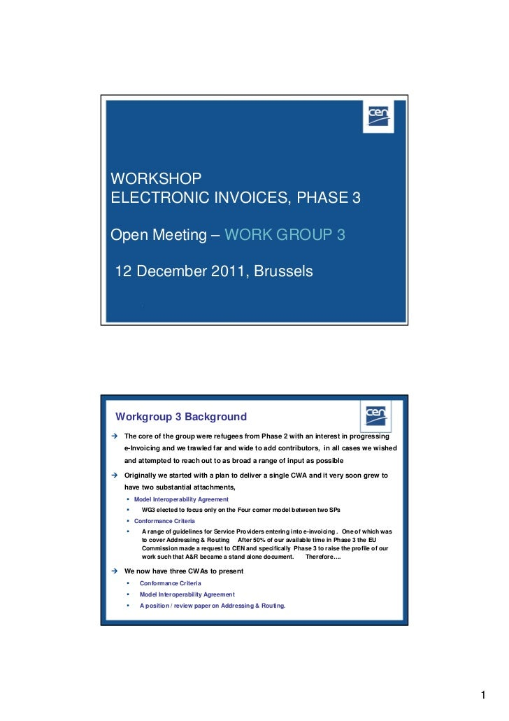 WORKSHOPELECTRONIC INVOICES, PHASE 3Open Meeting – WORK GROUP 3 12 December 2011, Brussels Workgroup 3 Background The cor...