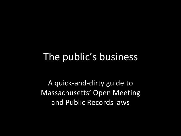 The public's business A quick-and-dirty guide toMassachusetts' Open Meeting  and Public Records laws