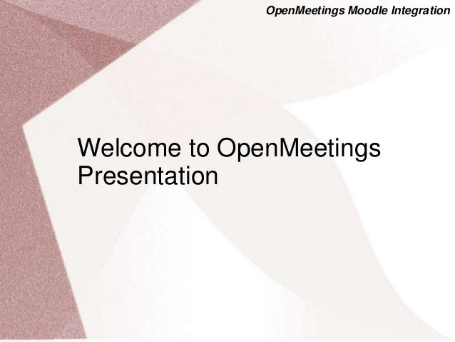OpenMeetings Moodle IntegrationWelcome to OpenMeetingsPresentation