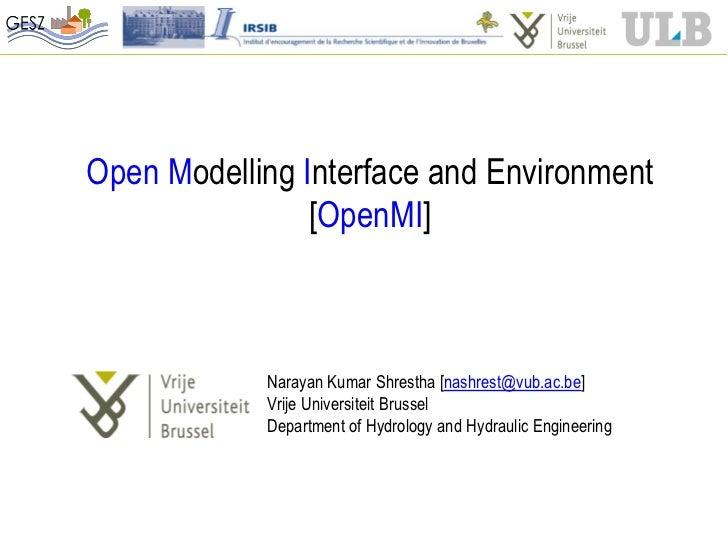Open Modelling Interface and Environment                [OpenMI]            Narayan Kumar Shrestha [nashrest@vub.ac.be]   ...