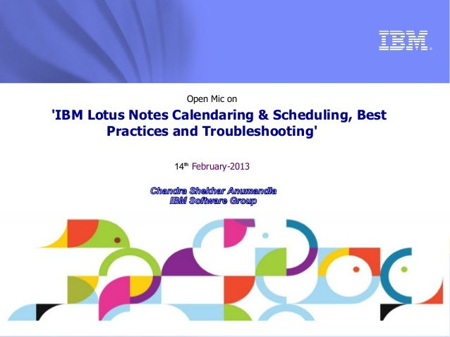 ®                    Open Mic onIBM Lotus Notes Calendaring & Scheduling, Best        Practices and Troubleshooting       ...