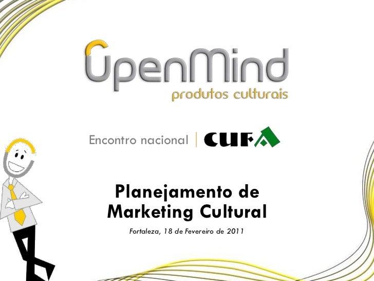Encontro nacional<br />Planejamento de Marketing Cultural<br />Fortaleza, 18 de Fevereiro de 2011<br />
