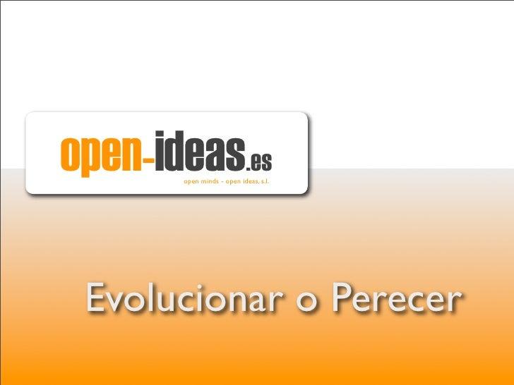 open-ideas.es        open minds - open ideas, s.l.      Evolucionar o Perecer