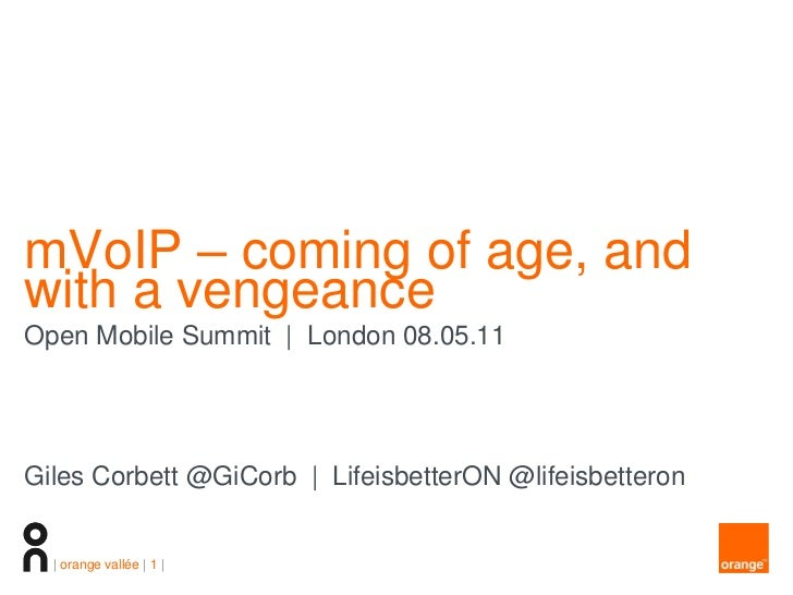 mVoIP – coming of age, andwith a vengeanceOpen Mobile Summit | London 08.05.11Giles Corbett @GiCorb | LifeisbetterON @life...