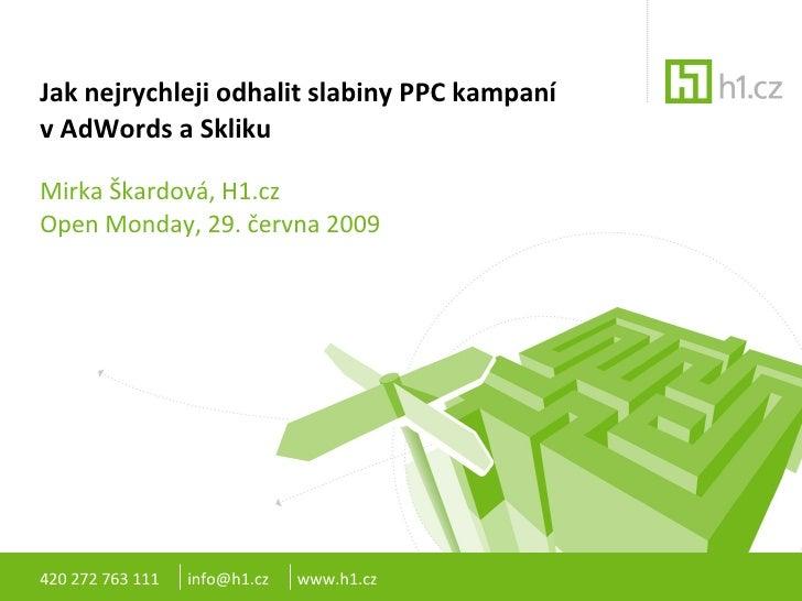 Jak nejrychleji odhalit slabiny PPC kampaní v AdWords a Skliku  Mirka Škardová, H1.cz Open Monday, 29. června 2009     420...