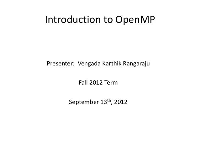 Introduction to OpenMPPresenter: Vengada Karthik Rangaraju           Fall 2012 Term       September 13th, 2012