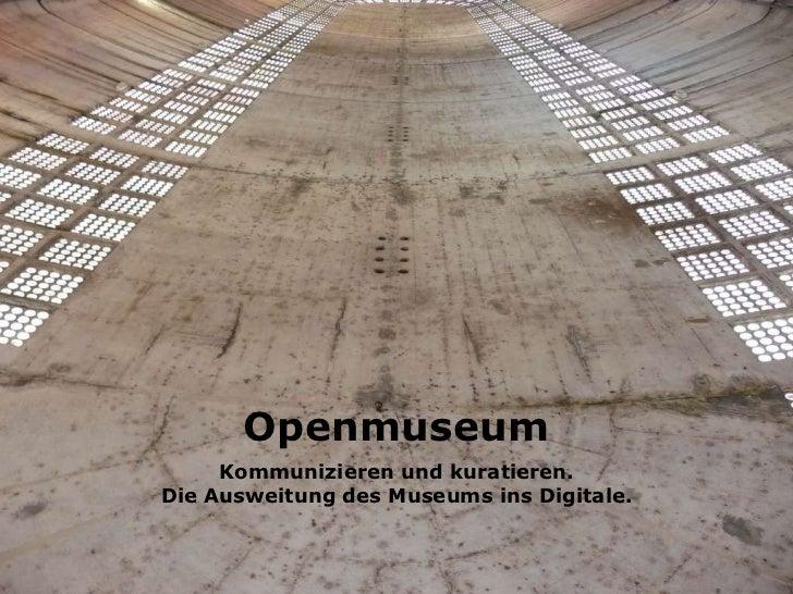 Openmuseum Kommunizieren und kuratieren. Die Ausweitung des Museums ins Digitale.