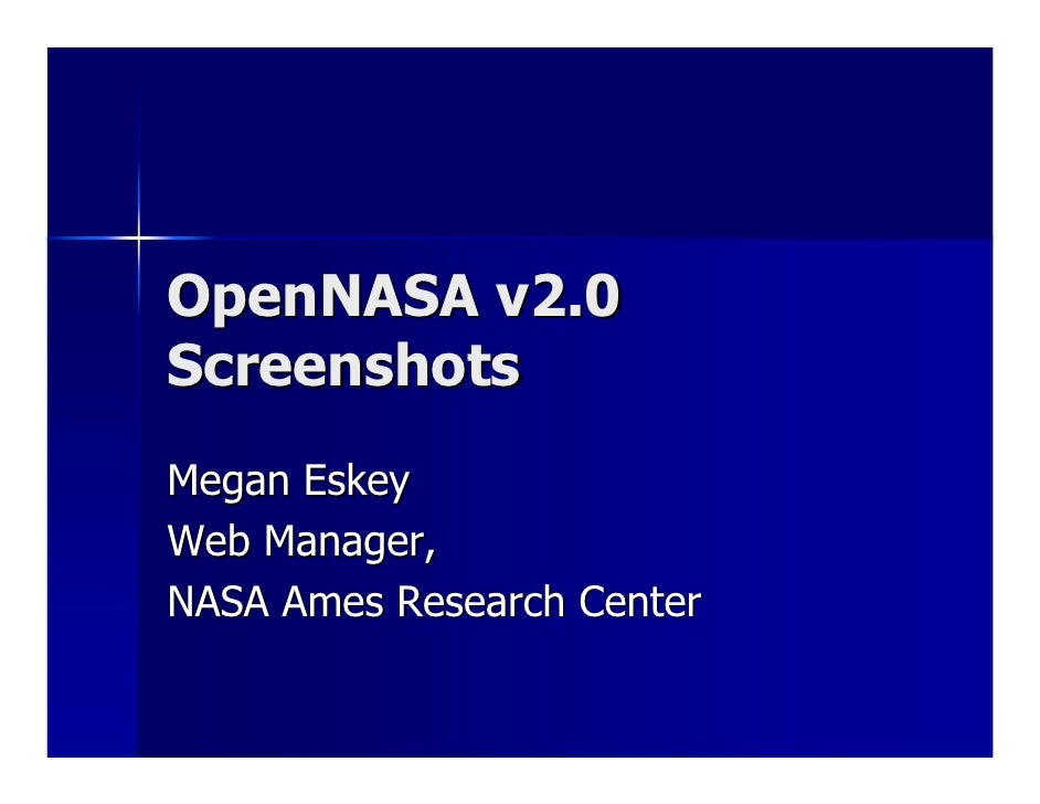 OpenNASA v2.0 Screenshots Megan Eskey Web Manager,  NASA Ames Research Center