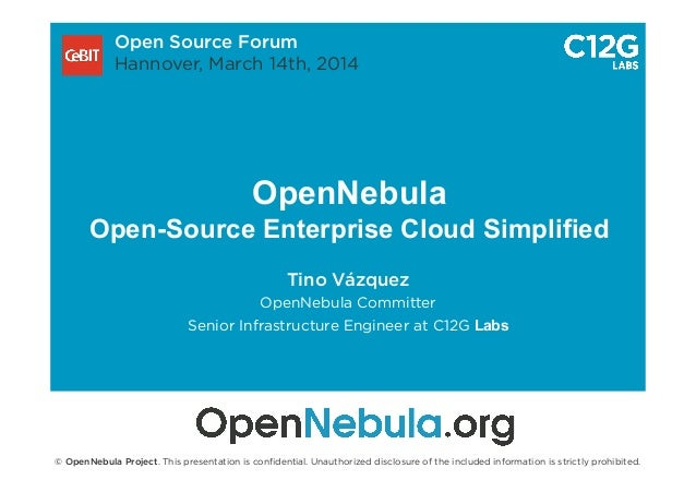 OpenNebula Open-Source Enterprise Cloud Simplified Tino Vázquez OpenNebula Committer Senior Infrastructure Engineer at C12...