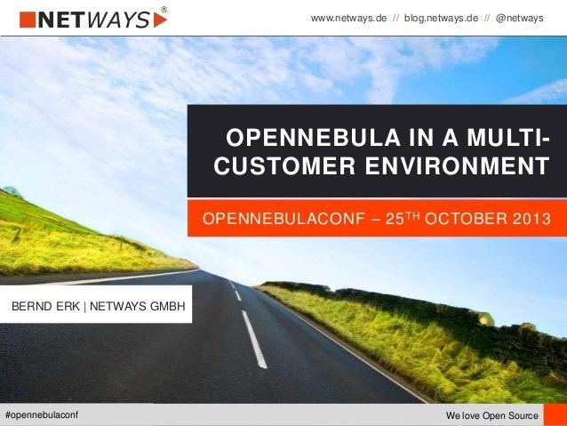 www.netways.de // blog.netways.de // @netways We love Open Source#opennebulaconf OPENNEBULACONF – 25TH OCTOBER 2013 OPENNE...