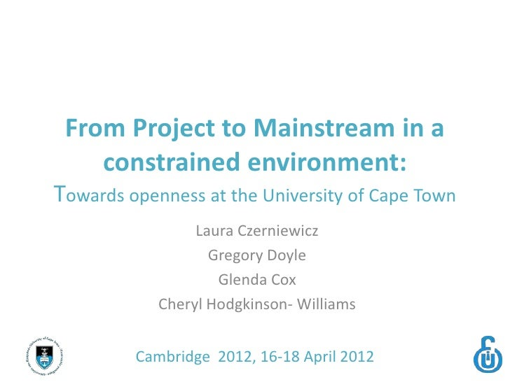 From Project to Mainstream in a    constrained environment:Towards openness at the University of Cape Town                ...