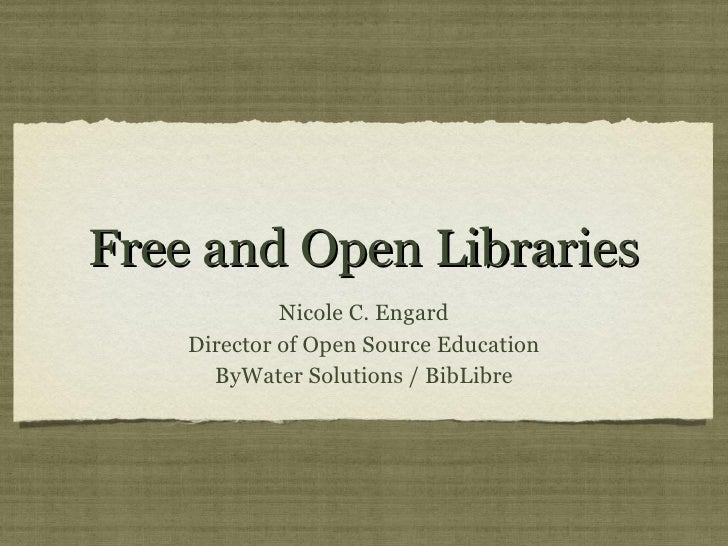 Free and Open Libraries <ul><li>Nicole C. Engard </li></ul><ul><li>Director of Open Source Education </li></ul><ul><li>ByW...
