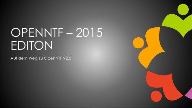 OPENNTF – 2015 EDITON Auf dem Weg zu OpenNTF V2.0