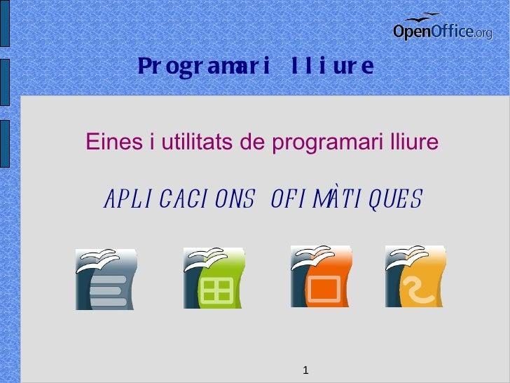 Programari lliure Eines i utilitats de programari lliure APLICACIONS OFIMÀTIQUES