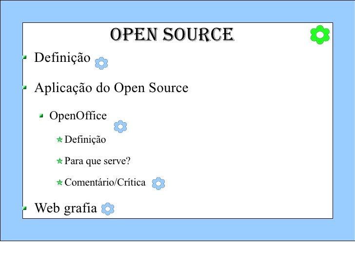 Open Source <ul><li>Definição </li></ul><ul><li>Aplicação do Open Source </li></ul><ul><ul><li>OpenOffice  </li></ul></ul>...