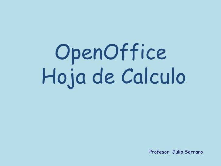 OpenOfficeHoja de Calculo           Profesor: Julio Serrano