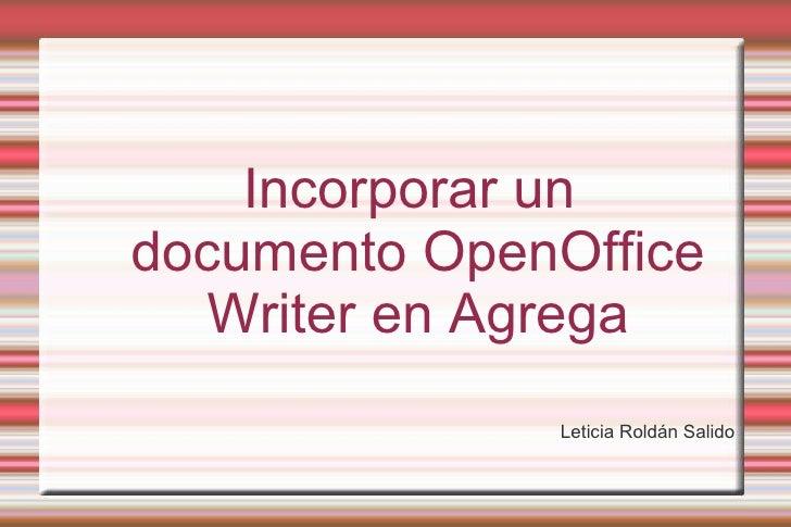 Incorporar un documento OpenOffice Writer en Agrega <ul>Leticia Roldán Salido </ul>