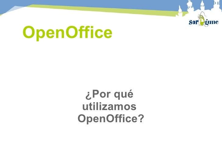 OpenOffice ¿Por qué  utilizamos  OpenOffice?