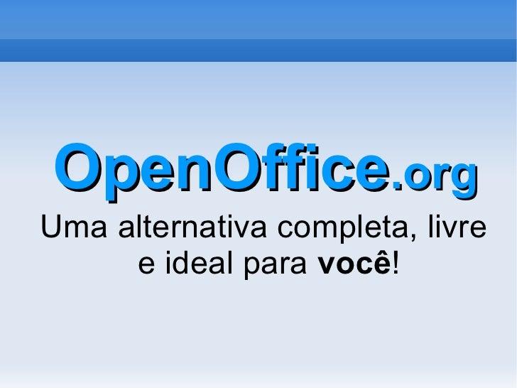 OpenOffice .org Uma alternativa completa, livre e ideal para  você !
