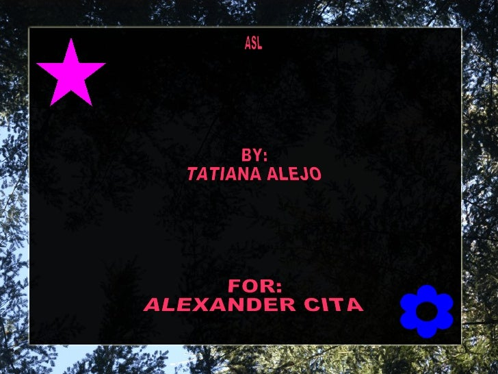 ASL BY:  TATIANA ALEJO FOR: ALEXANDER CITA