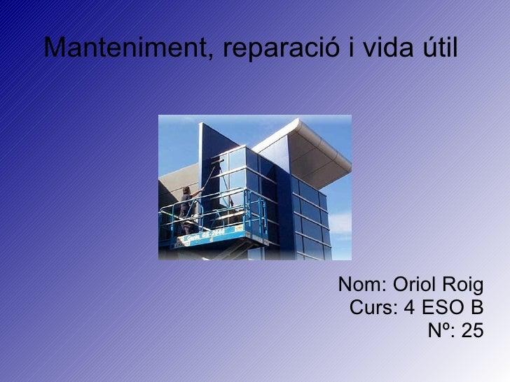 Manteniment, reparació i vida útil                        Nom: Oriol Roig                         Curs: 4 ESO B           ...