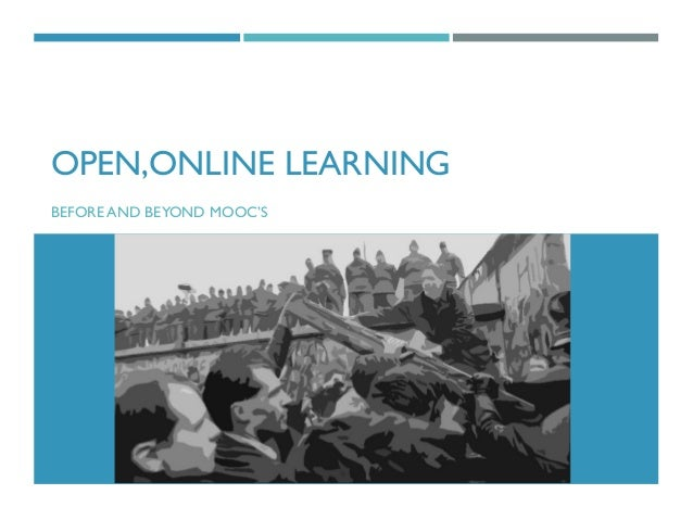 Open, Online Learning - Before and Beyond MOOC's