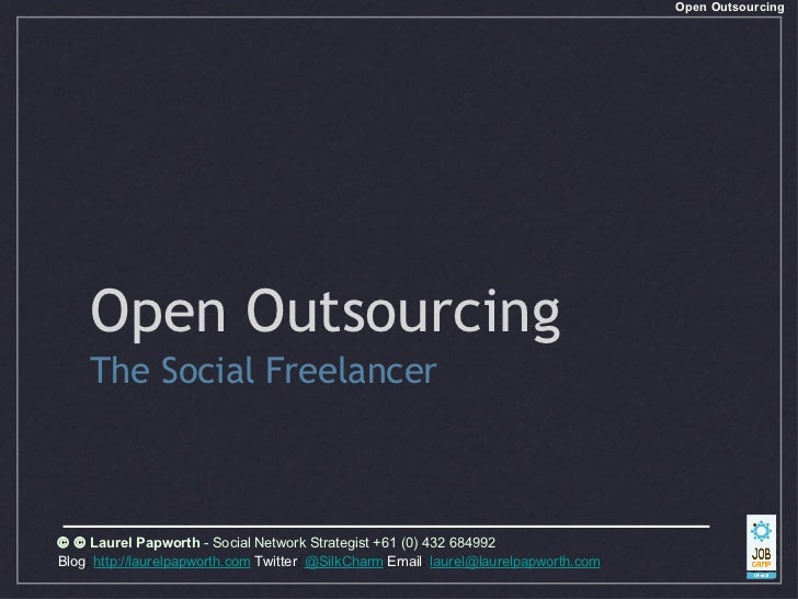 Open Outsourcing <ul><li>The Social Freelancer </li></ul>