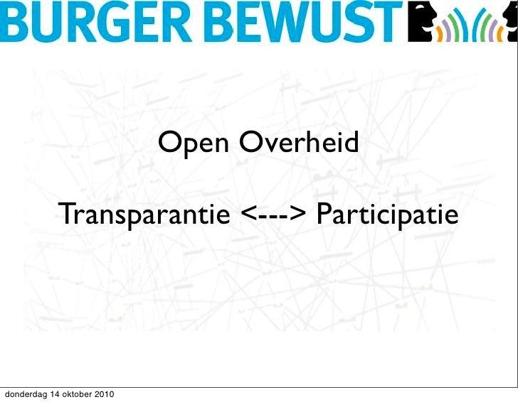 Open Overheid              Transparantie <---> Participatie     donderdag 14 oktober 2010