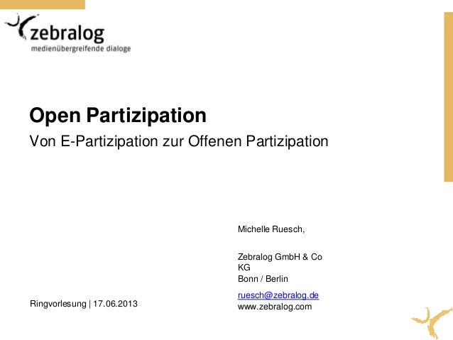 Open PartizipationVon E-Partizipation zur Offenen PartizipationMichelle Ruesch,Zebralog GmbH & CoKGBonn / Berlinruesch@zeb...