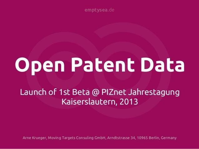 emptysea.deOpen Patent DataLaunch of 1st Beta @ PIZnet Jahrestagung           Kaiserslautern, 2013Arne Krueger, Moving Tar...