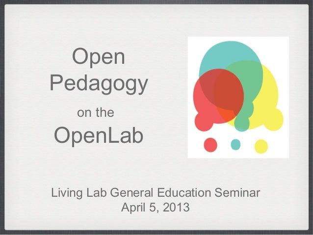 OpenPedagogy    on theOpenLabLiving Lab General Education Seminar            April 5, 2013