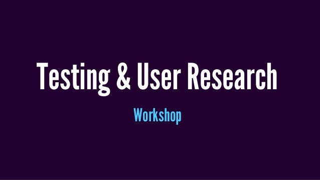 Testing & User Research Workshop