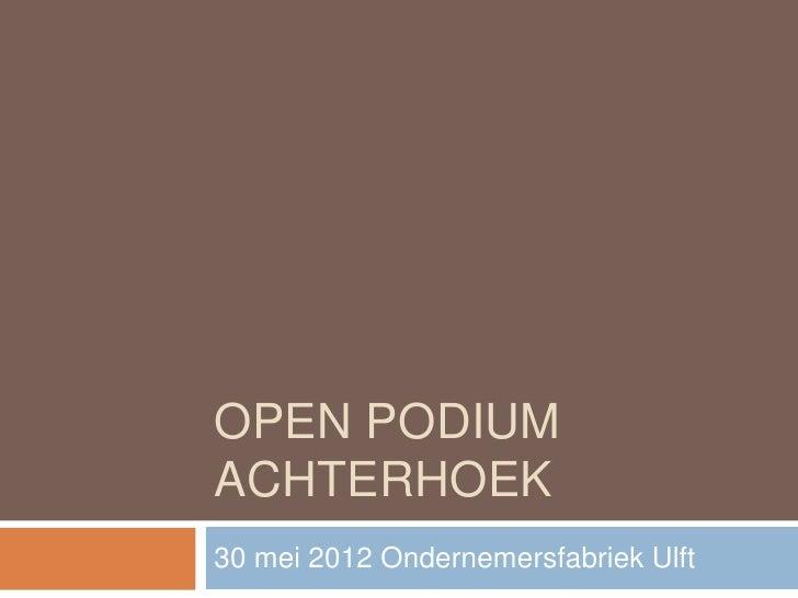 OPEN PODIUMACHTERHOEK30 mei 2012 Ondernemersfabriek Ulft
