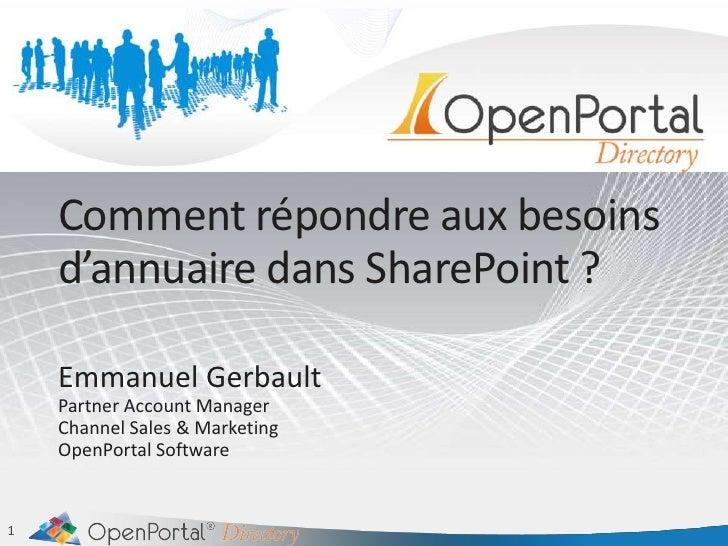 Comment répondre aux besoins d'annuaire dans SharePoint ?<br />Emmanuel Gerbault<br />Partner Account Manager<br />Channel...