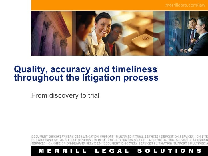 Quality, accuracy and timeliness throughout the litigation process From discovery to trial