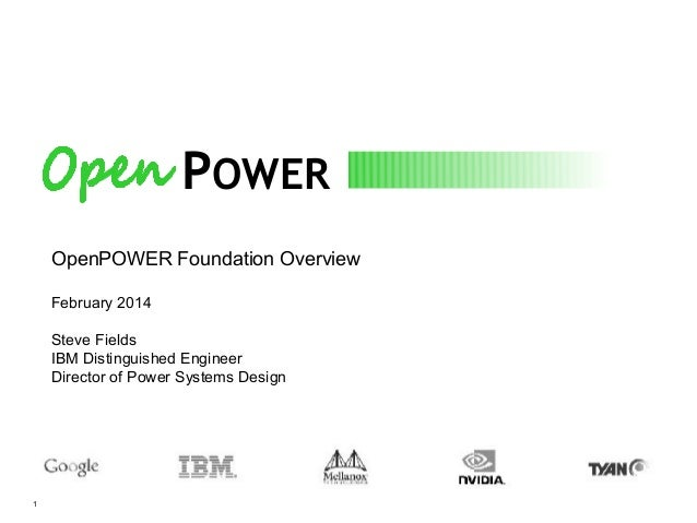 POWER OpenPOWER Foundation Overview February 2014 Steve Fields IBM Distinguished Engineer Director of Power Systems Design...
