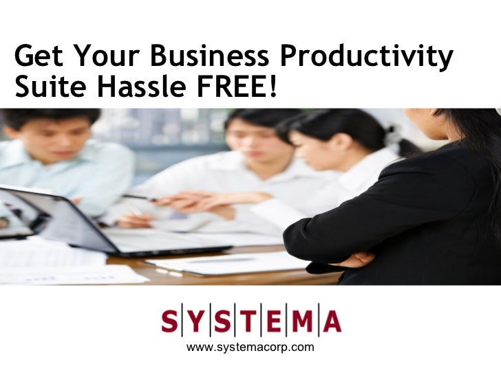 Get Your Business ProductivitySuite Hassle FREE!           www.systemacorp.com