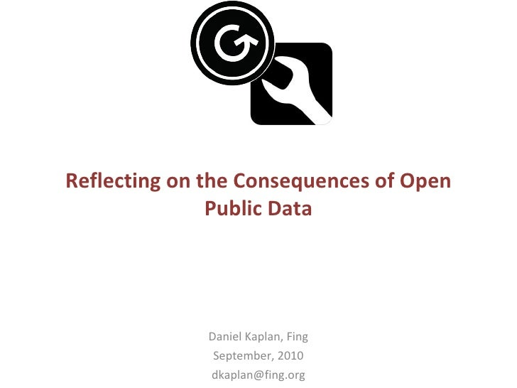 Reflecting on the Consequences of Open Public Data Daniel Kaplan, Fing September, 2010 [email_address]