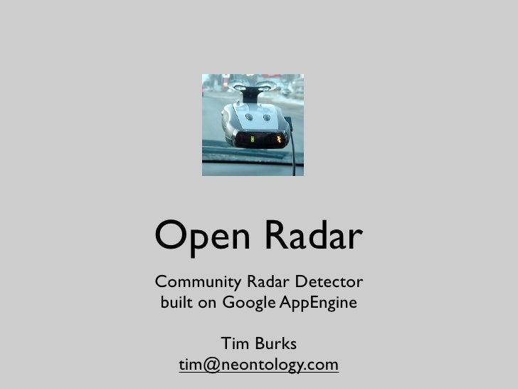 Open Radar Community Radar Detector built on Google AppEngine        Tim Burks   tim@neontology.com