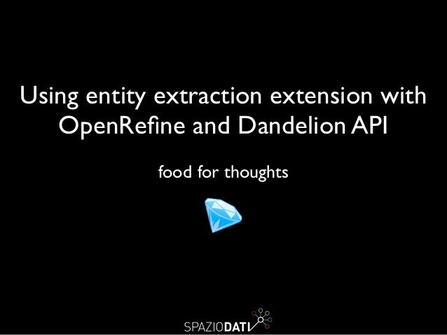 Using entity extraction extension with   OpenRefine and Dandelion API  ! food for thoughts