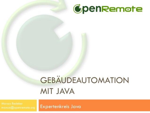 GEBÄUDEAUTOMATIONMIT JAVAExpertenkreis JavaMarcus Redekermarcus@openremote.org