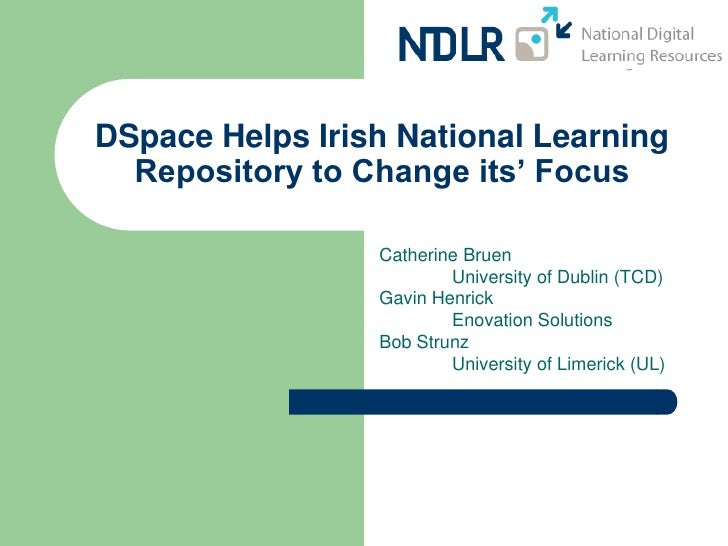 DSpace Helps Irish National Learning   Repository to Change its' Focus                   Catherine Bruen                  ...