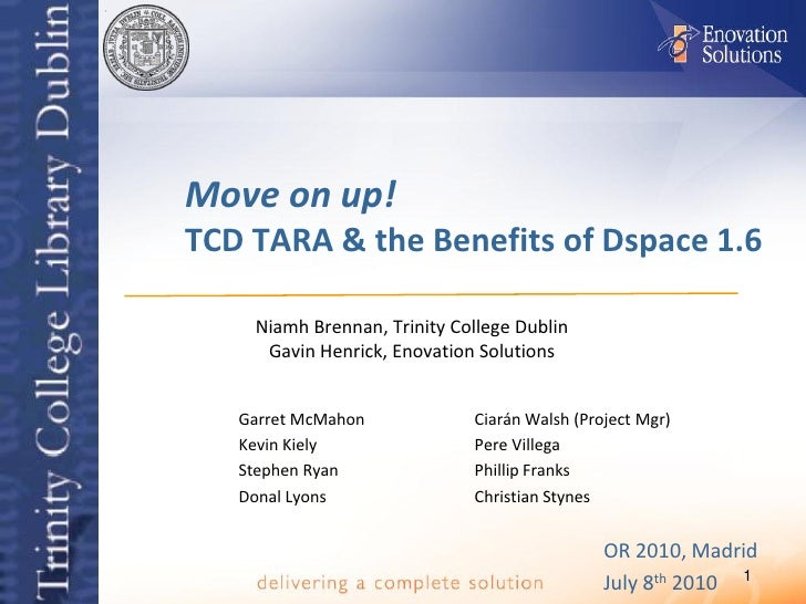 Move on up! TCD TARA & the Benefits of Dspace 1.6      Niamh Brennan, Trinity College Dublin      Gavin Henrick, Enovation...